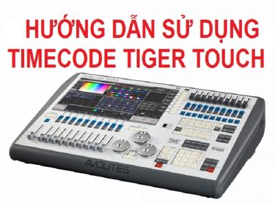 Hướng Dẫn Sử Dụng Timecode Trên Bàn Tiger Touch